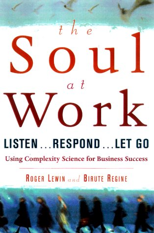 The Soul at Work: Listen...Respond...Let Go : Embracing Complexity Science for Business Success