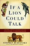 If a Lion Could Talk: Animal Intelligence and the Evolution of Consciousness (0684837102) by Budiansky, Stephen