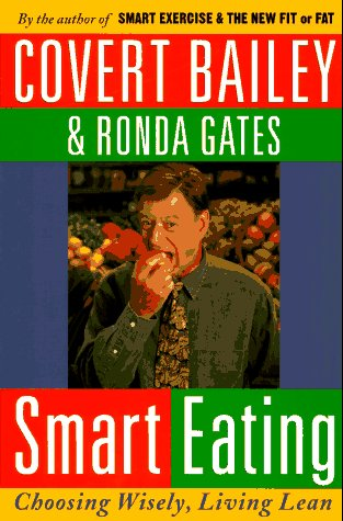 Smart Eating: Choosing Wisely, Living Lean, COVERT BAILEY, RONDA GATES