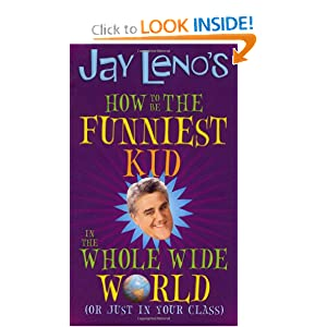 Jay Leno's How to Be the Funniest Kid in the Whole Wide World
