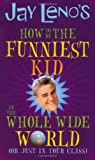 Jay Lenos How to Be the Funniest Kid in the Whole Wide World (or Just in Your