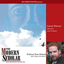 The Modern Scholar: Greek Drama: Tragedy and Comedy (       UNABRIDGED) by Peter Meineck Narrated by Peter Meineck