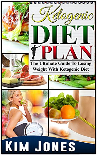 Kim Jones - Ketogenic Diet Plan: The Ultimate Guide To Losing Weight With Ketogenic Diet (Keto Diet, Ketogenic Diet, Ketogenic Diet for Weight Loss) (English Edition)