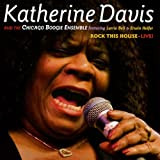 echange, troc Katherine Davis & Chicago Boogie Ensemble - Rock This House: Live