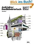 Architektur - das Bildw�rterbuch: Die...