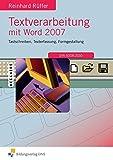 Textverarbeitung mit Word 2007: Tastschreiben, Texterfassung, Formgestaltung: Gesamtband