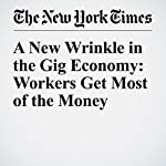 A New Wrinkle in the Gig Economy: Workers Get Most of the Money | Amy Cortese
