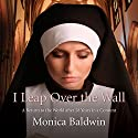 I Leap Over the Wall Audiobook by Monica Baldwin Narrated by Anne Dover