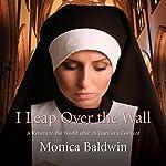 I Leap Over the Wall   Monica Baldwin