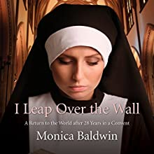 I Leap Over the Wall (       UNABRIDGED) by Monica Baldwin Narrated by Anne Dover