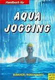 Aqua Jogging Handbuch - Hans-Albert und Johannes Roschinsky: Birkner