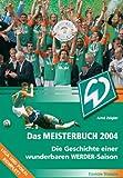 Das Meisterbuch 2004 - Die Geschichte einer wunderbaren Werder Saison - Arnd Zeigler