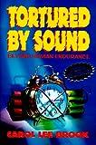 Tortured by Sound: Beyond Human Endurance