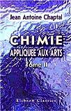 echange, troc Jean Antoine Chaptal - Chimie appliquée aux arts: Tome 2
