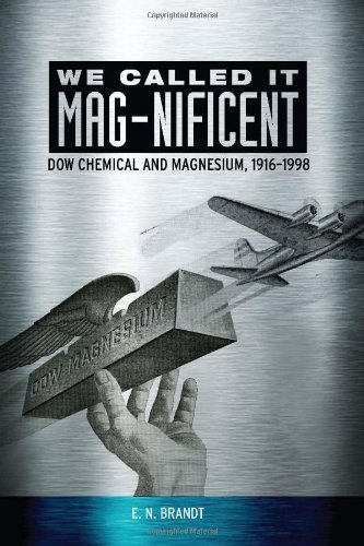 we-called-it-mag-nificent-dow-chemical-and-magnesium-1916-1998-1st-edition-by-brandt-e-n-2013-hardco