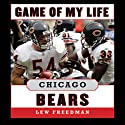 Game of My Life: Chicago Bears: Memorable Stories of Bears Football (       UNABRIDGED) by Lew Freedman Narrated by Bob Souer
