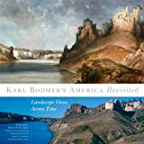 Karl Bodmers America Revisited: Landscape Views Across Time (The Charles M. Russell Center Series on Art and Photography of the American West)