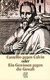 Castellio gegen Calvin. Ein Gewissen gegen Gewalt.