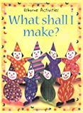What Shall I Make (What Shall I Do Today Series) (0746020309) by Gibson, R.