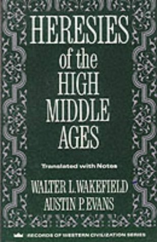 Heresies of the High Middle Ages, WALTER L WAKEFIELD, AUSTIN P EVANS