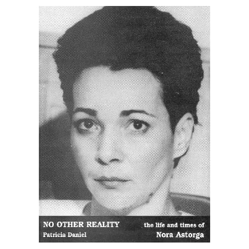 No Other Reality: Life and Times of Nora Astorga: Patricia Daniel