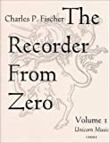 The Recorder from Zero: A Method for Beginners on Soprano Recorder, Vol. 1