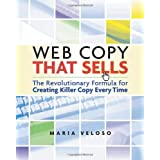 Web Copy That Sells: The Revolutionary Formula for Creating Killer Copy Every Time ~ Maria Veloso