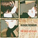 BLONDE REDHEAD-FAKE CAN BE JUST AS GOOD