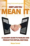 img - for Meet Like You Mean It: A Leader's Guide to Painless and Productive Virtual Meetings book / textbook / text book