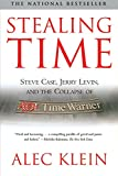 Stealing Time: Steve Case, Jerry Levin and the Collapse of AOL Time Warner Alec Klein