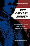 The Cavalry Maiden: Journals of a Russian Officer in the Napoleonic Wars (Indiana-Michigan Series in Russian and East European Studies)