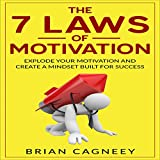 The 7 Laws of Motivation: Explode Your Motivation and Create a Mindset Built for Success