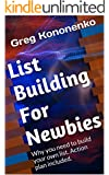List Building For Newbies: Why you need to build your own list. Action plan included. (English Edition)