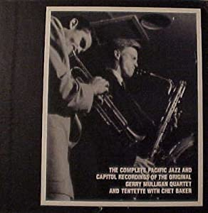 The Complete Pacific Jazz and Capitol Recordings of the Original Gerry Mulligan Quartet and Tentette with Chet Baker