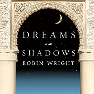 Dreams and Shadows: The Future of the Middle East | [Robin Wright]