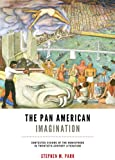 img - for The Pan American Imagination: Contested Visions of the Hemisphere in Twentieth-Century Literature (New World Studies) book / textbook / text book