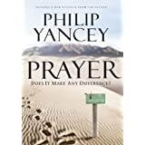 Prayer: Does It Make Any Difference?by Philip Yancey