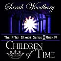 Children of Time: The After Cilmeri Series, Book 4 (       UNABRIDGED) by Sarah Woodbury Narrated by Laurel Schroeder