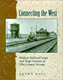 Connecting The West: Historic Railroad Stops And Stage Stations In Elko County, Nevada