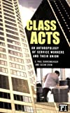 img - for Class Acts: An Anthropology of Urban Workers and Their Union book / textbook / text book