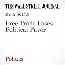 Free Trade Loses Political Favor Other by Bob Davis Narrated by Alexander Quincy