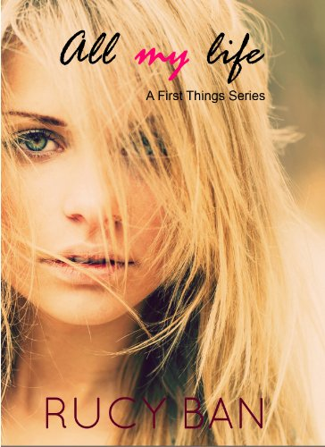 All My Life (A First Things Series) by Rucy Ban