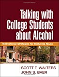 img - for Talking with College Students about Alcohol: Motivational Strategies for Reducing Abuse book / textbook / text book