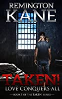 Taken! - Love Conquers All (A Taken! Novel Book 1) (English Edition)
