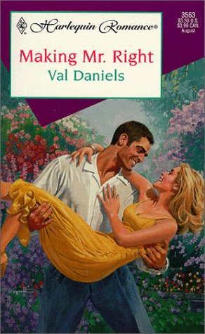 Making Mr Right (Harlequin Romance, 3563), Daniels