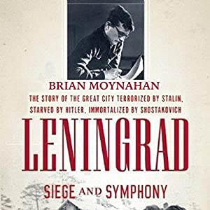 Leningrad: Siege and Symphony Audiobook