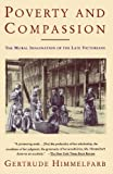Poverty and Compassion: The Moral Imagination of the Late Victorians (0679741739) by Himmelfarb, Gertrude