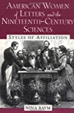 American Women of Letters and the Nineteenth-Century Sciences: Styles of Affiliation (0813529859) by Baym, Nina