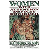 Women with Attention Deficit Disorder: Embracing Disorganization at Home and in the Workplace ~ Sari Solden