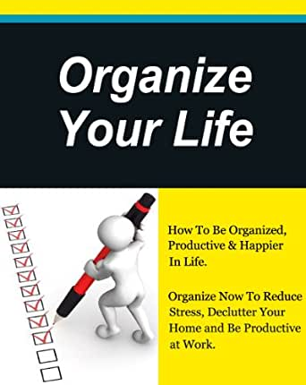 Organize Your Life How To Be Organized Productive